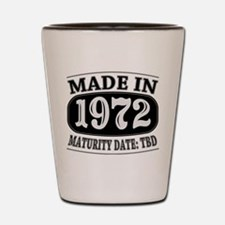Made in 1972 - Maturity Date TDB Shot Glass