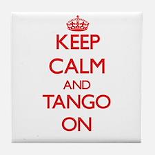 Keep Calm and Tango ON Tile Coaster