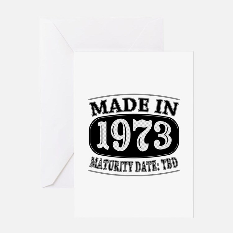 Made in 1973 - Maturity Date TDB Greeting Card
