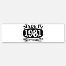 Made in 1981 - Maturity Date TDB Bumper Bumper Sticker