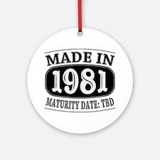 Made in 1981 - Maturity Date TDB Ornament (Round)