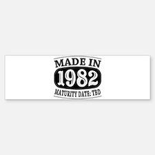 Made in 1982 - Maturity Date TDB Bumper Bumper Sticker