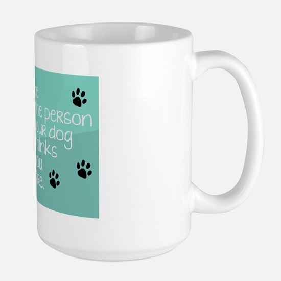 Be the person your Dog Thinks You Are Large Mug