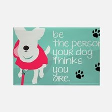 Be the person your Dog Thinks You Are Magnets