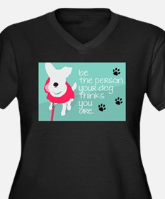 Be the person your Dog Thinks Yo Plus Size T-Shirt