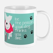 Be the Person Your Dog Thinks You Are Mug