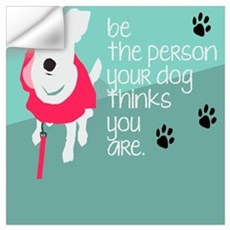 Be the Person Your Dog Thinks You Are Wall Decal