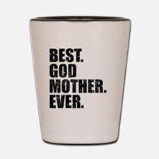 Best. Godmother. Ever. Shot Glass