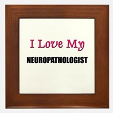 I Love My NEUROPATHOLOGIST Framed Tile