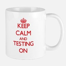 Keep Calm and Testing ON Mugs