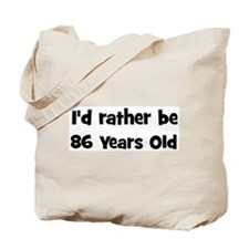 Rather be 86 Years Old Tote Bag