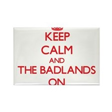 Keep Calm and The Badlands ON Magnets
