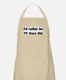 Rather be 79 Years Old BBQ Apron