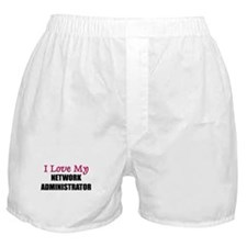 I Love My NETWORK ADMINISTRATOR Boxer Shorts