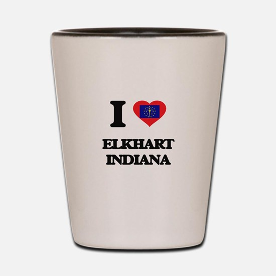 I love Elkhart Indiana Shot Glass