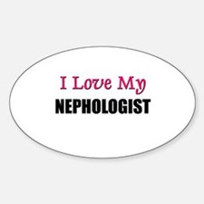 I Love My NEPHOLOGIST Oval Decal