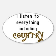 I listen to everything... Oval Decal