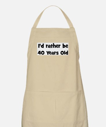 Rather be 40 Years Old BBQ Apron