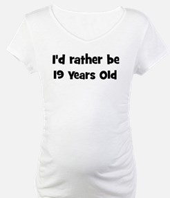 Rather be 19 Years Old Shirt
