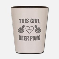 THIS GIRL LOVES BEER PONG Shot Glass