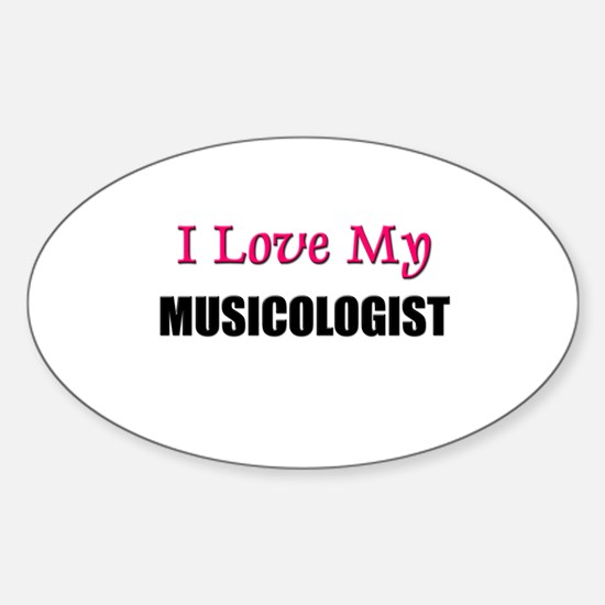 I Love My MUSICOLOGIST Oval Decal