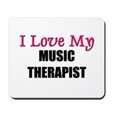 I Love My MUSIC THERAPIST Mousepad