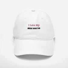 I Love My MUSIC DIRECTOR Baseball Baseball Cap