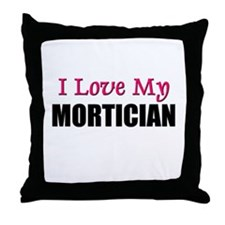I Love My MORTICIAN Throw Pillow