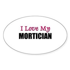I Love My MORTICIAN Oval Decal