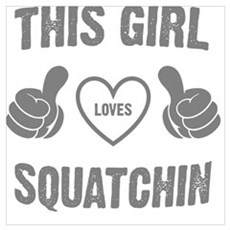 THIS GIRL LOVES SQUATCHIN Poster