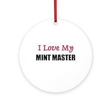 I Love My MINT MASTER Ornament (Round)