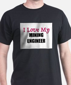I Love My MINING ENGINEER T-Shirt