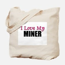 I Love My MINER Tote Bag