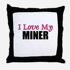 I Love My MINER Throw Pillow