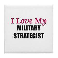 I Love My MILITARY STRATEGIST Tile Coaster