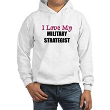 I Love My MILITARY STRATEGIST Hoodie