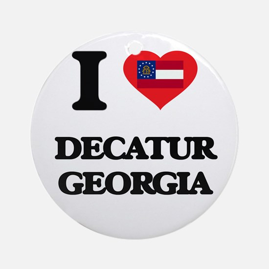 I love Decatur Georgia Ornament (Round)