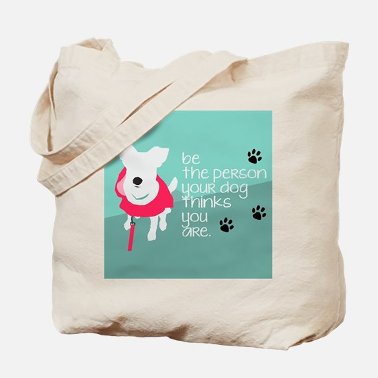 Be the Person Your Dog Thinks You Are Tote Bag