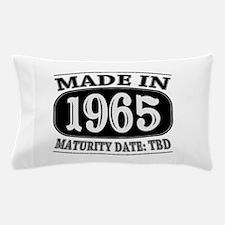 Made in 1965 - Maturity Date TDB Pillow Case