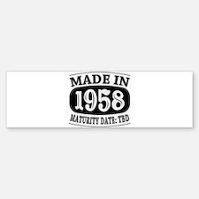 Made in 1958 - Maturity Date TDB Bumper Bumper Sticker
