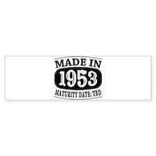 Made in 1953 - Maturity Date TDB Bumper Sticker