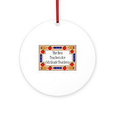 The Best Teachers Are 5th Grade Teachers Ornament