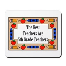 The Best Teachers Are 5th Grade Teachers Mousepad