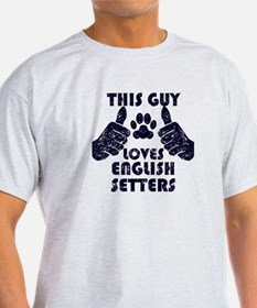 This Guy Loves English Setters T-Shirt