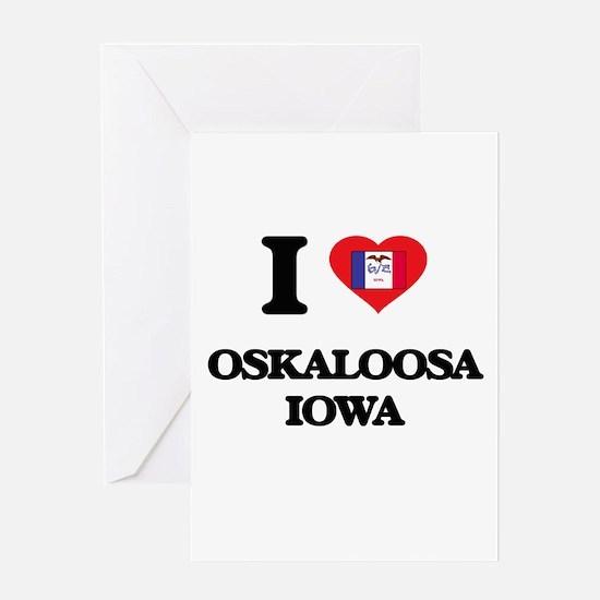 I love Oskaloosa Iowa Greeting Cards
