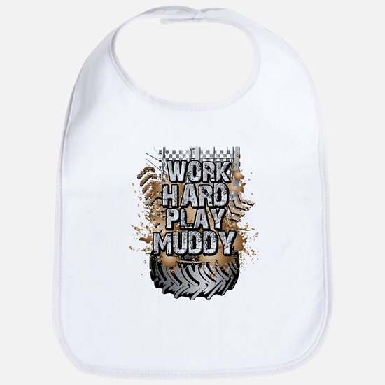 Work Hard Play Muddy Baby Bib