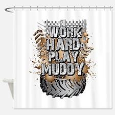 Work Hard Play Muddy Shower Curtain