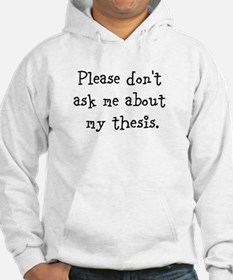 Please Don[t Ask Me About My Thesis Hoodie