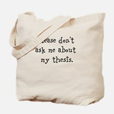 Please Don[t Ask Me About My Thesis Tote Bag