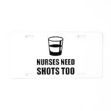 Nurses Need Shots Too Aluminum License Plate